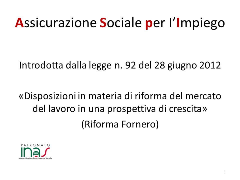 Assicurazione Sociale per IImpiego Introdotta dalla legge n. 92 del 28 giugno 2012 «Disposizioni in materia di riforma del mercato del lavoro in una p
