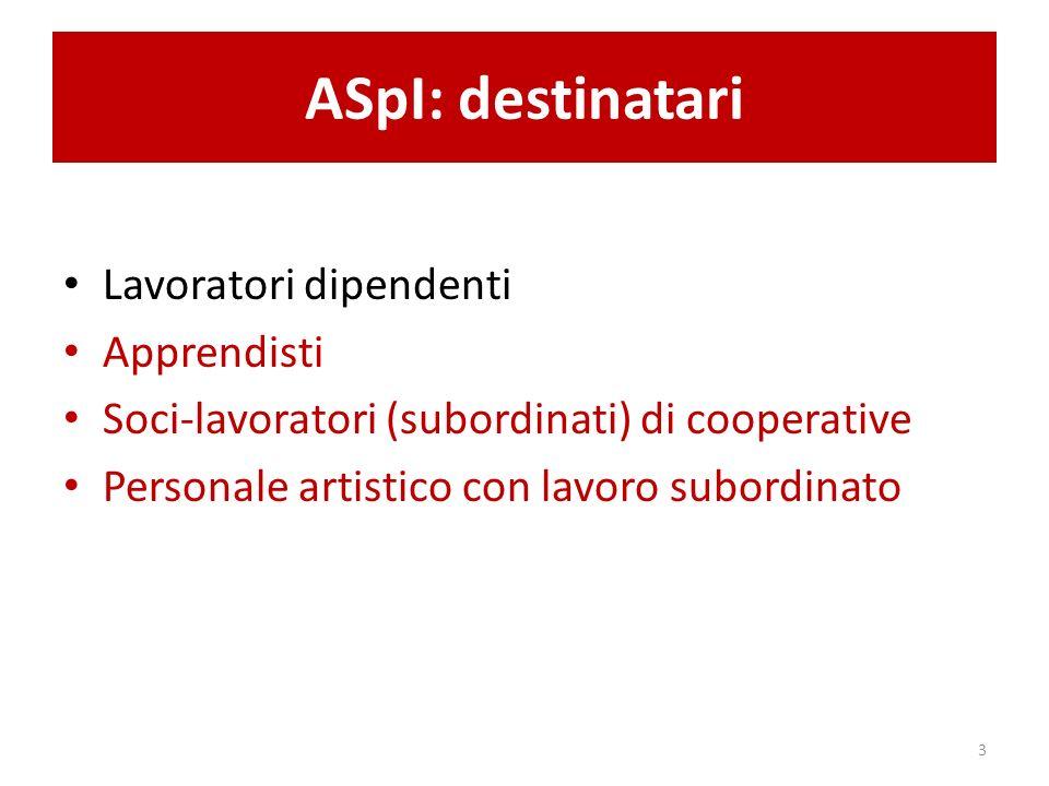 ASpI: destinatari Lavoratori dipendenti Apprendisti Soci-lavoratori (subordinati) di cooperative Personale artistico con lavoro subordinato 3