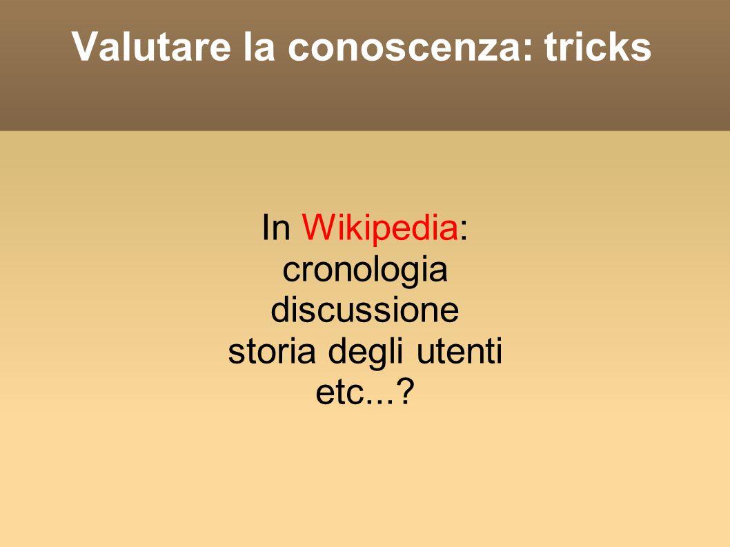 Valutare la conoscenza: tricks In Wikipedia: cronologia discussione storia degli utenti etc...