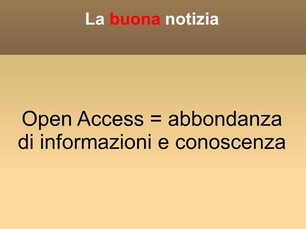 Open Access = abbondanza di informazioni e conoscenza La buona notizia
