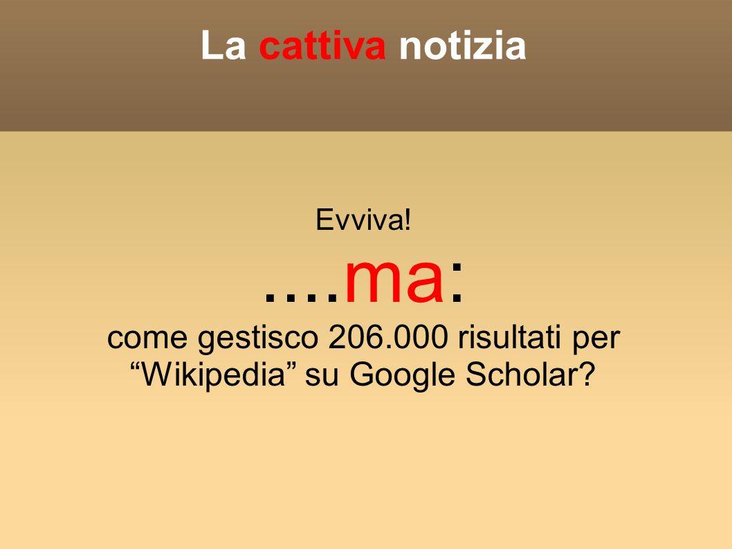 Evviva!....ma: come gestisco 206.000 risultati per Wikipedia su Google Scholar La cattiva notizia