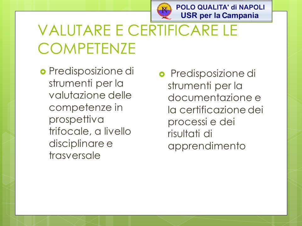 VALUTARE E CERTIFICARE LE COMPETENZE Predisposizione di strumenti per la valutazione delle competenze in prospettiva trifocale, a livello disciplinare