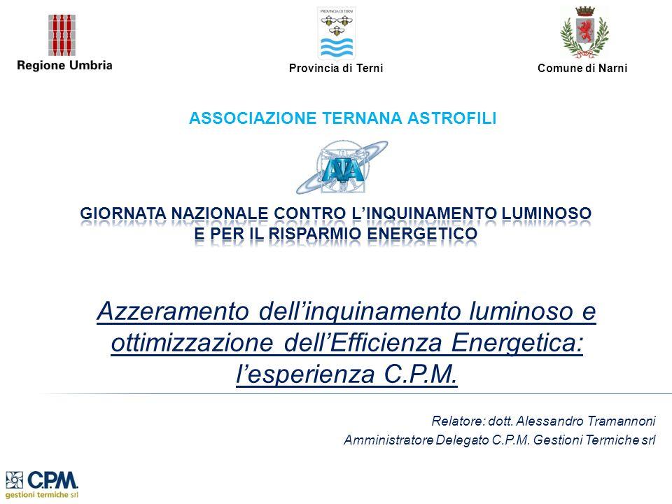 Azzeramento dellinquinamento luminoso e ottimizzazione dellEfficienza Energetica: lesperienza C.P.M. Relatore: dott. Alessandro Tramannoni Amministrat
