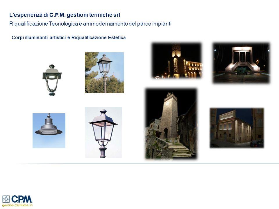 Lesperienza di C.P.M. gestioni termiche srl Riqualificazione Tecnologica e ammodernamento del parco impianti Corpi illuminanti artistici e Riqualifica