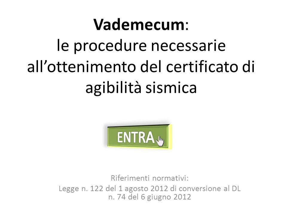 Vademecum: le procedure necessarie allottenimento del certificato di agibilità sismica Riferimenti normativi: Legge n.