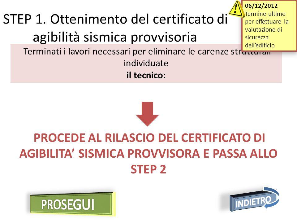 Terminati i lavori necessari per eliminare le carenze strutturali individuate il tecnico: PROCEDE AL RILASCIO DEL CERTIFICATO DI AGIBILITA SISMICA PROVVISORA E PASSA ALLO STEP 2 STEP 1.