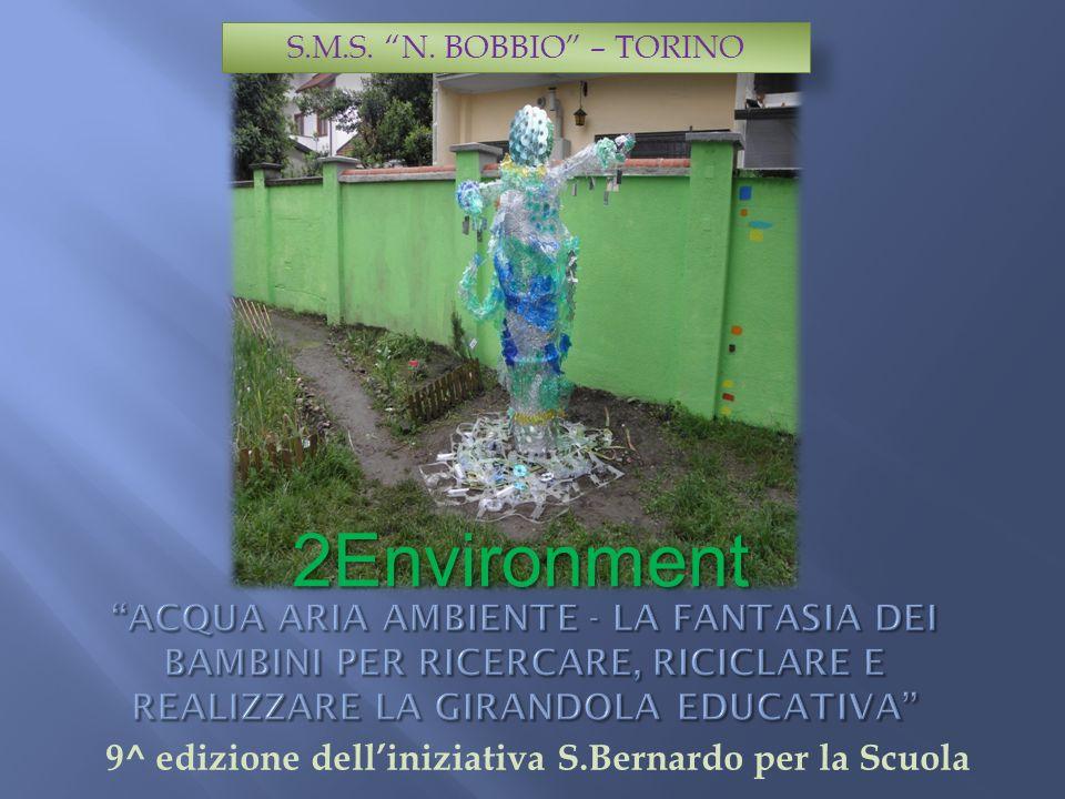 9^ edizione delliniziativa S.Bernardo per la Scuola 2Environment S.M.S. N. BOBBIO – TORINO