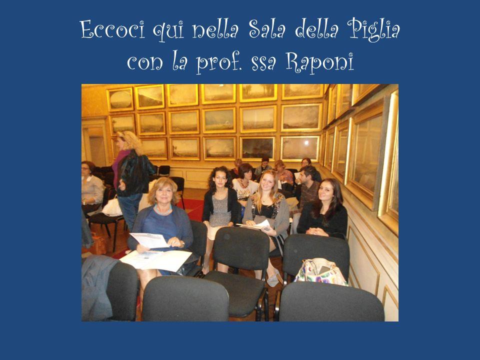 Eccoci qui nella Sala della Piglia con la prof. ssa Raponi