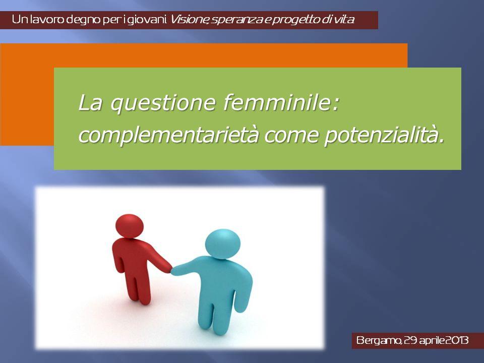 La questione femminile: complementarietà come potenzialità.