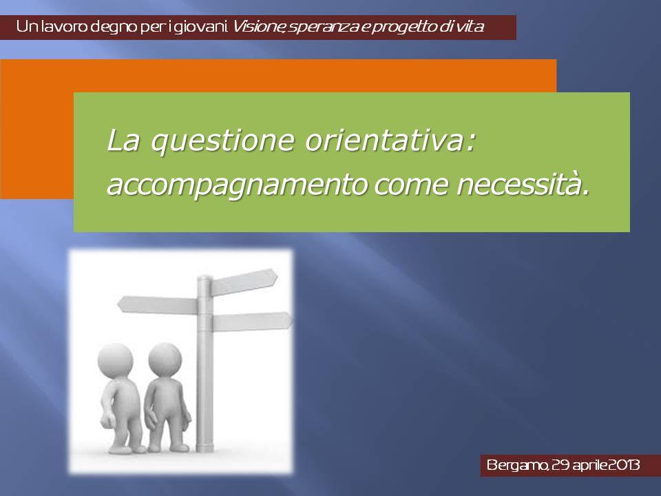 La questione orientativa: accompagnamento come necessità.