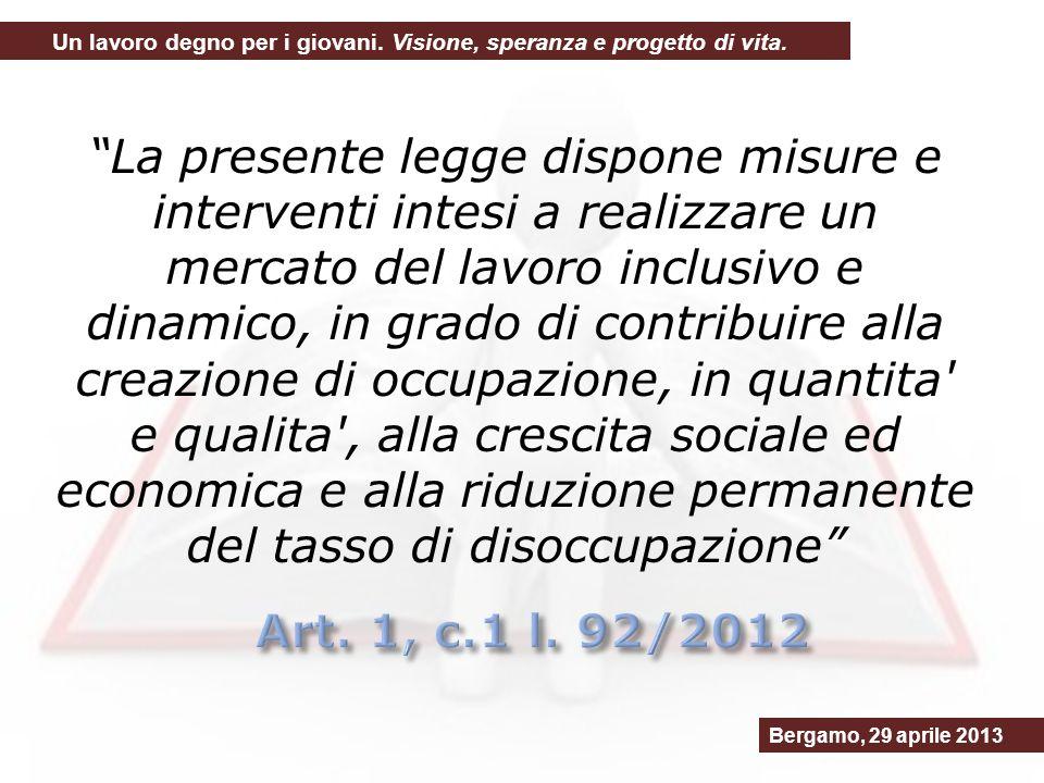 valorizzando l apprendistato come modalità prevalente di ingresso dei giovani nel mondo del lavoro Bergamo, 29 aprile 2013 Un lavoro degno per i giovani.