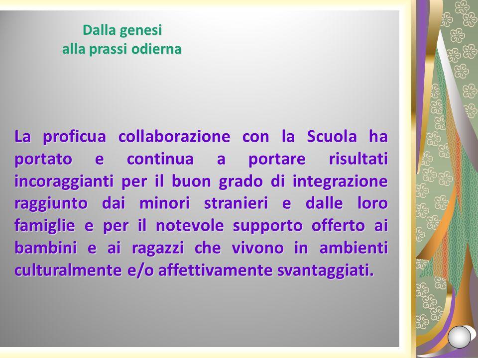 La proficua collaborazione con la Scuola ha portato e continua a portare risultati incoraggianti per il buon grado di integrazione raggiunto dai minor