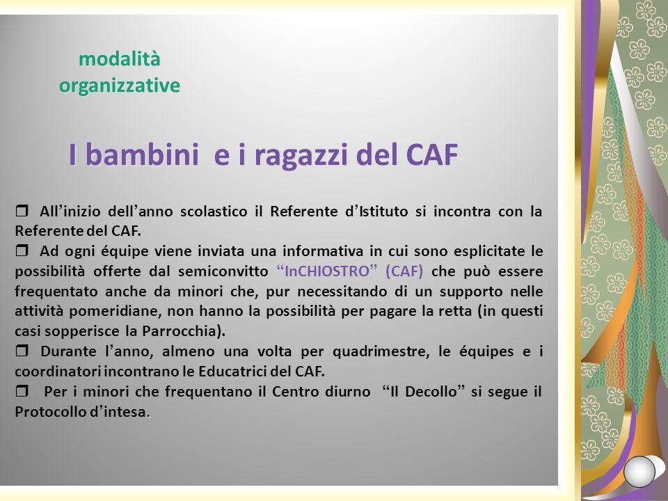 I bambini e i ragazzi del CAF I bambini e i ragazzi del CAF Allinizio dellanno scolastico il Referente dIstituto si incontra con la Referente del CAF.