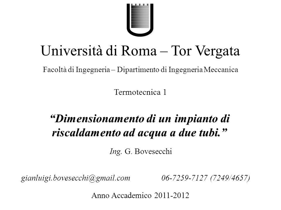 Dimensionamento di un impianto di riscaldamento ad acqua a due tubi. Università di Roma – Tor Vergata Facoltà di Ingegneria – Dipartimento di Ingegner