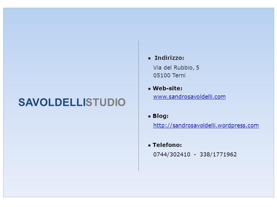 SAVOLDELLISTUDIO Indirizzo: Via del Rubbio, 5 05100 Terni Web-site: www.sandrosavoldelli.com Blog: http://sandrosavoldelli.wordpress.com Telefono: 0744/302410 - 338/1771962