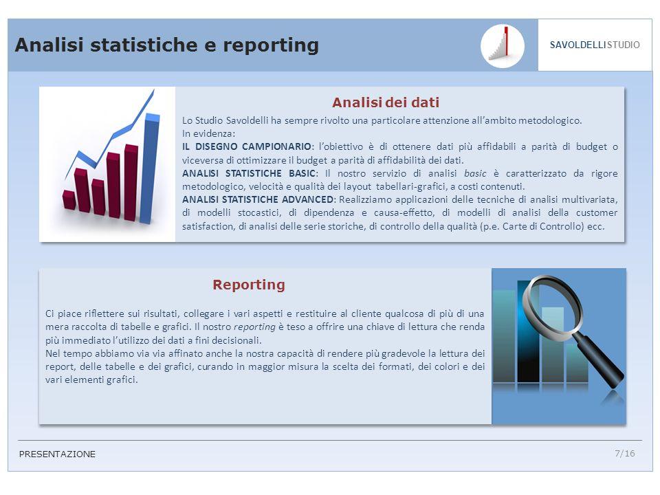 7/16 SAVOLDELLISTUDIO PRESENTAZIONE Analisi statistiche e reporting Lo Studio Savoldelli ha sempre rivolto una particolare attenzione allambito metodologico.