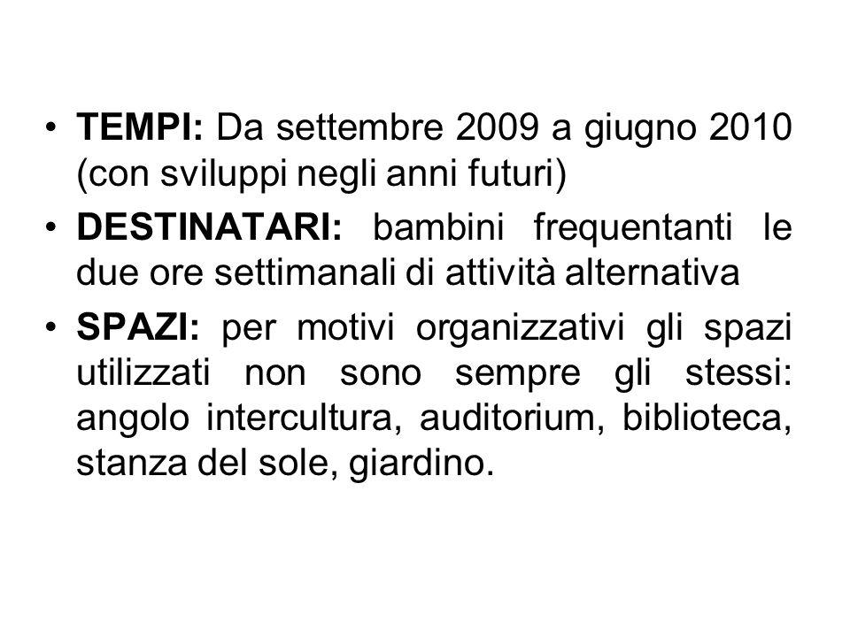 TEMPI: Da settembre 2009 a giugno 2010 (con sviluppi negli anni futuri) DESTINATARI: bambini frequentanti le due ore settimanali di attività alternati