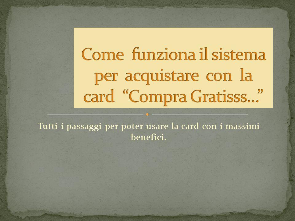 Tutti i passaggi per poter usare la card con i massimi benefici.