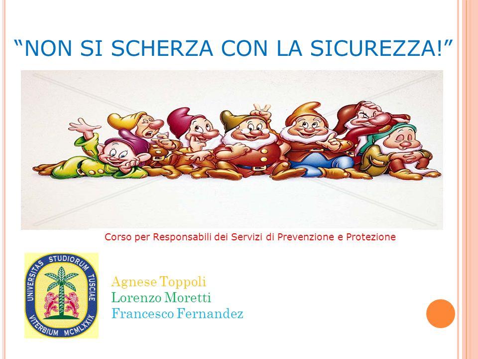 Agnese Toppoli Lorenzo Moretti Francesco Fernandez NON SI SCHERZA CON LA SICUREZZA! Corso per Responsabili dei Servizi di Prevenzione e Protezione