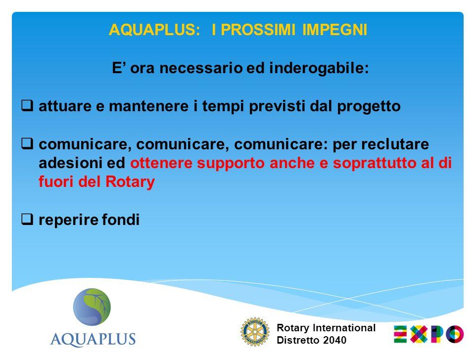 AQUAPLUS: I PROSSIMI IMPEGNI E ora necessario ed inderogabile: attuare e mantenere i tempi previsti dal progetto comunicare, comunicare, comunicare: p