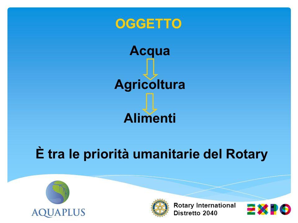 Rotary International Distretto 2040 Acqua Agricoltura Alimenti OGGETTO È tra le priorità umanitarie del Rotary