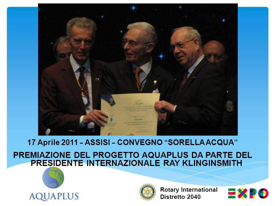 Rotary International Distretto 2040 17 Aprile 2011 – ASSISI – CONVEGNO SORELLA ACQUA PREMIAZIONE DEL PROGETTO AQUAPLUS DA PARTE DEL PRESIDENTE INTERNA