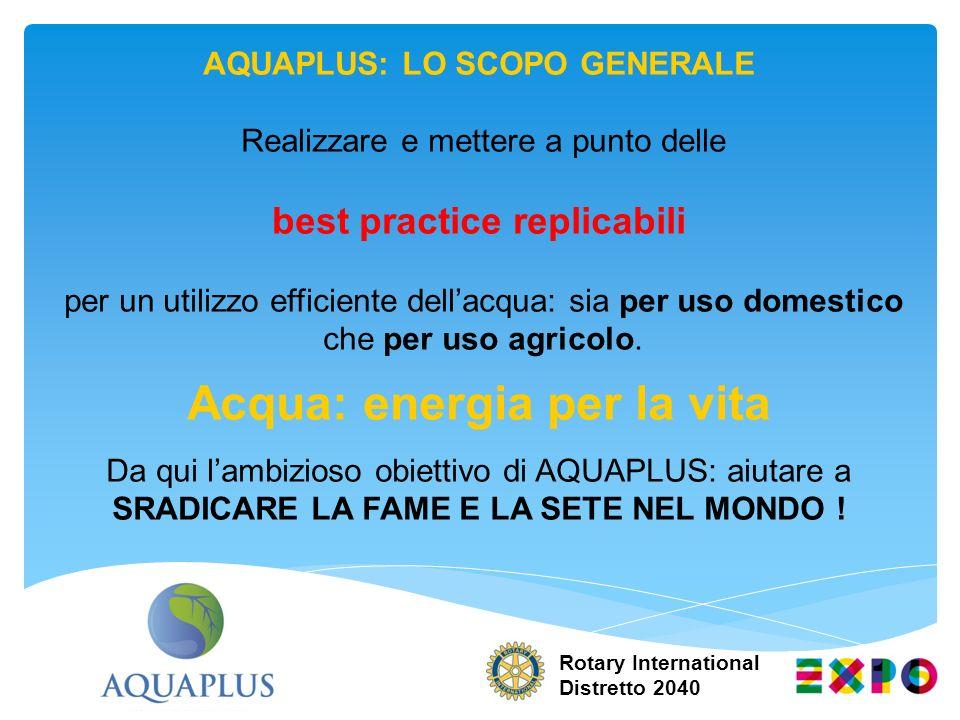 AQUAPLUS: LO SCOPO GENERALE Realizzare e mettere a punto delle best practice replicabili per un utilizzo efficiente dellacqua: sia per uso domestico c