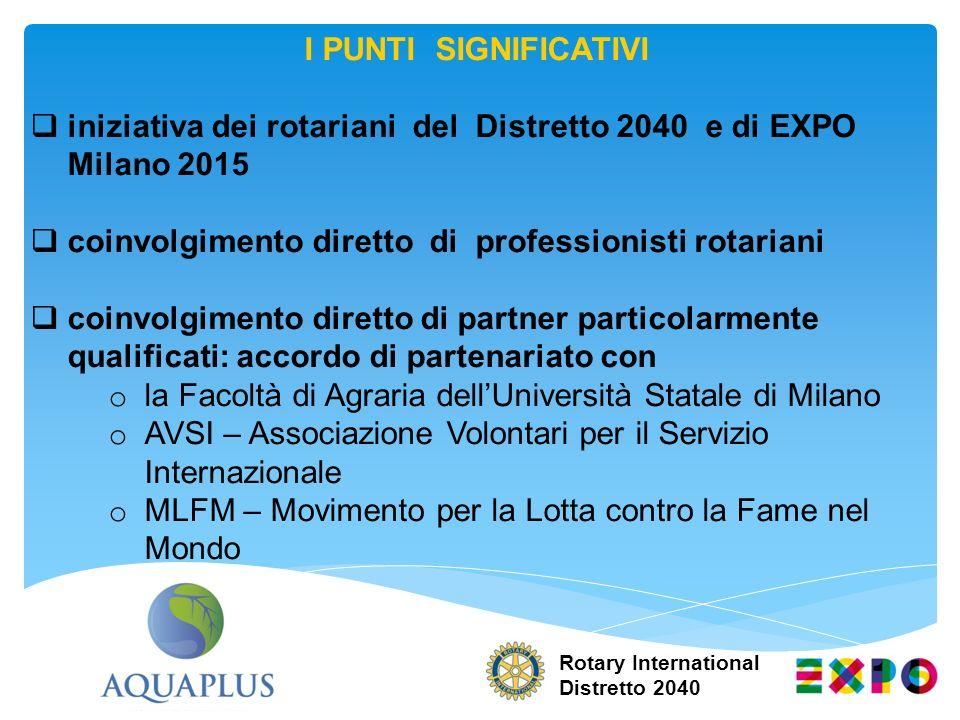 I PUNTI SIGNIFICATIVI iniziativa dei rotariani del Distretto 2040 e di EXPO Milano 2015 coinvolgimento diretto di professionisti rotariani coinvolgime