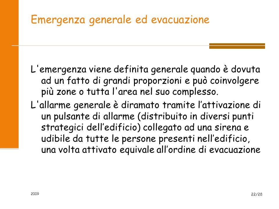Emergenza generale ed evacuazione L emergenza viene definita generale quando è dovuta ad un fatto di grandi proporzioni e può coinvolgere più zone o tutta l area nel suo complesso.