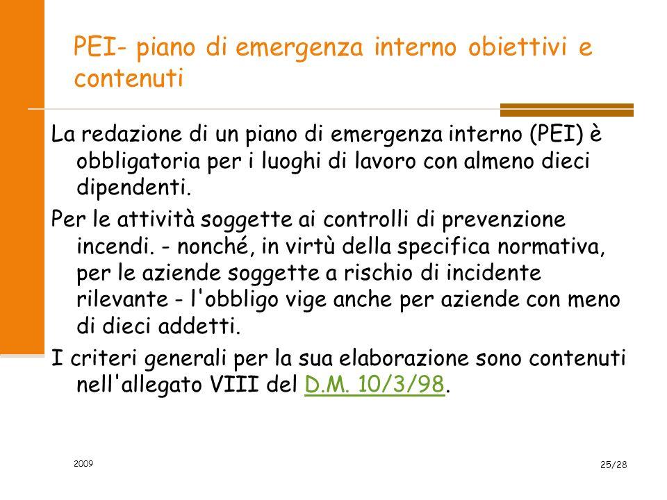 2009 25/28 PEI- piano di emergenza interno obiettivi e contenuti La redazione di un piano di emergenza interno (PEI) è obbligatoria per i luoghi di lavoro con almeno dieci dipendenti.