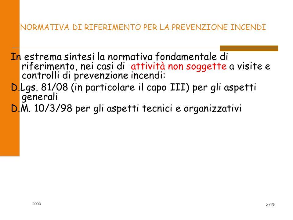 2009 14/28 AUTORIZZAZIONE PROVVISORIA Il certificato di prevenzione incendi costituisce, ai soli fini antincendi, il nulla osta all esercizio dell attività.