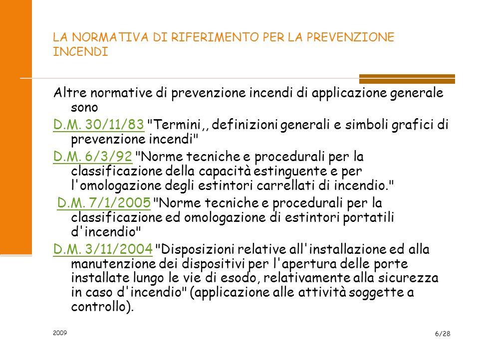 2009 6/28 LA NORMATIVA DI RIFERIMENTO PER LA PREVENZIONE INCENDI Altre normative di prevenzione incendi di applicazione generale sono D.M.
