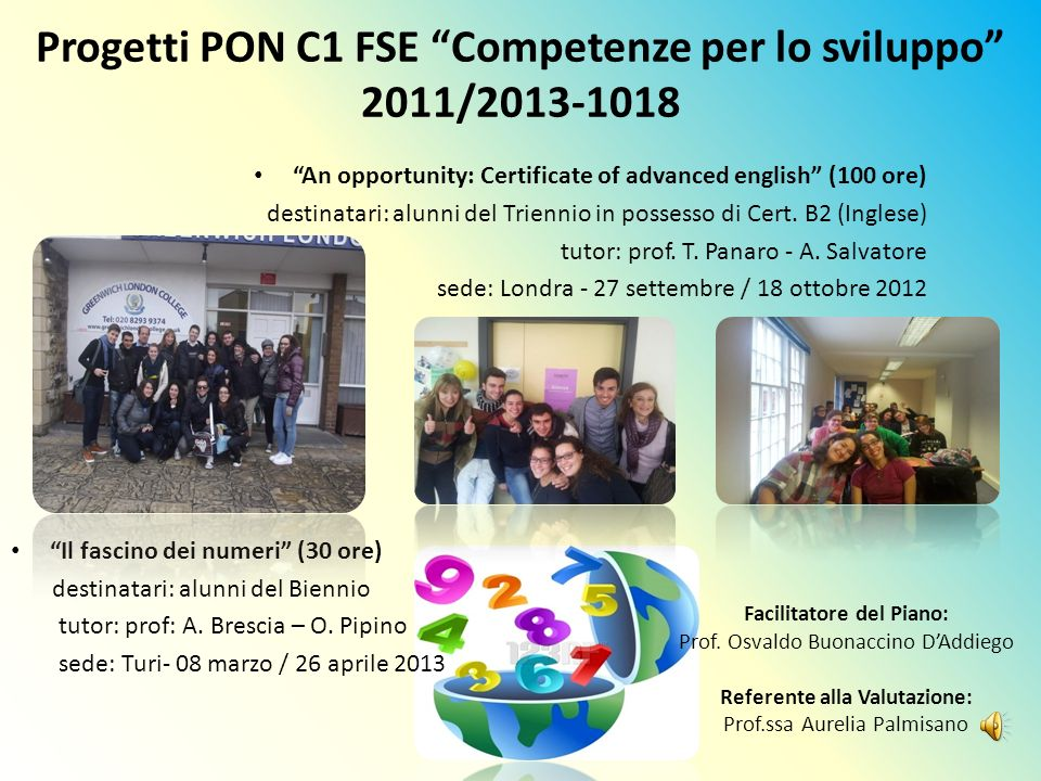 Progetti PON C1 FSE Competenze per lo sviluppo 2011/2013-1018 An opportunity: Certificate of advanced english (100 ore) destinatari: alunni del Trienn