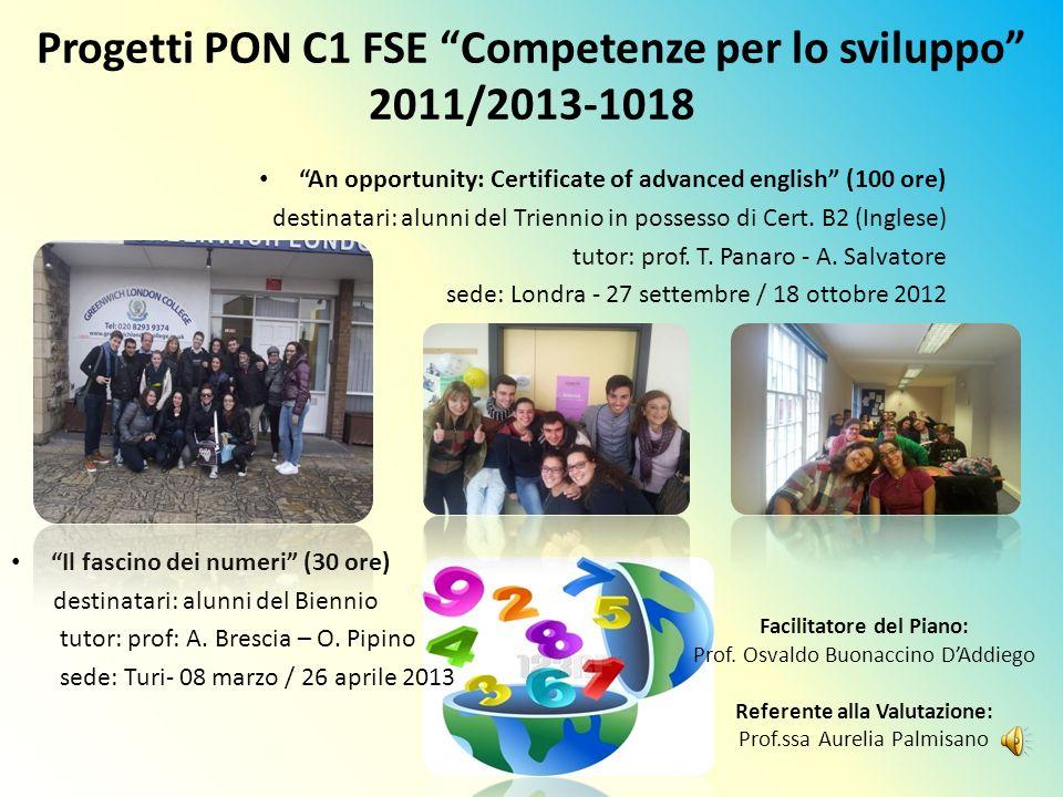 Progetti PON C1 FSE Competenze per lo sviluppo 2011/2013-1018 An opportunity: Certificate of advanced english (100 ore) destinatari: alunni del Trienn