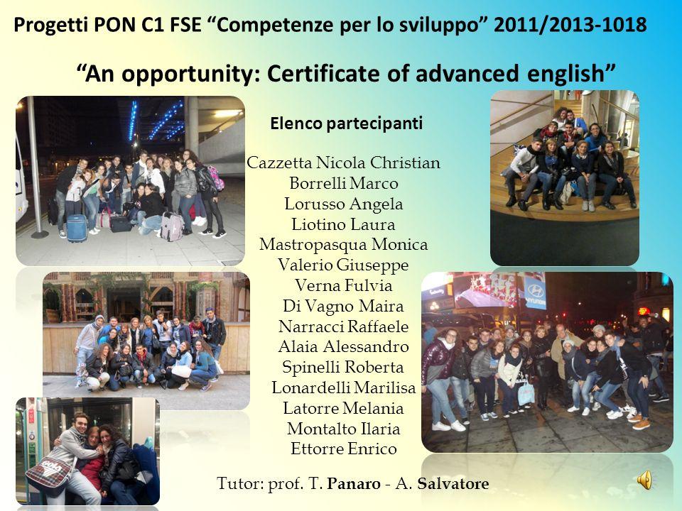 Progetti PON C1 FSE Competenze per lo sviluppo 2011/2013-1018 An opportunity: Certificate of advanced english Elenco partecipanti Cazzetta Nicola Chri