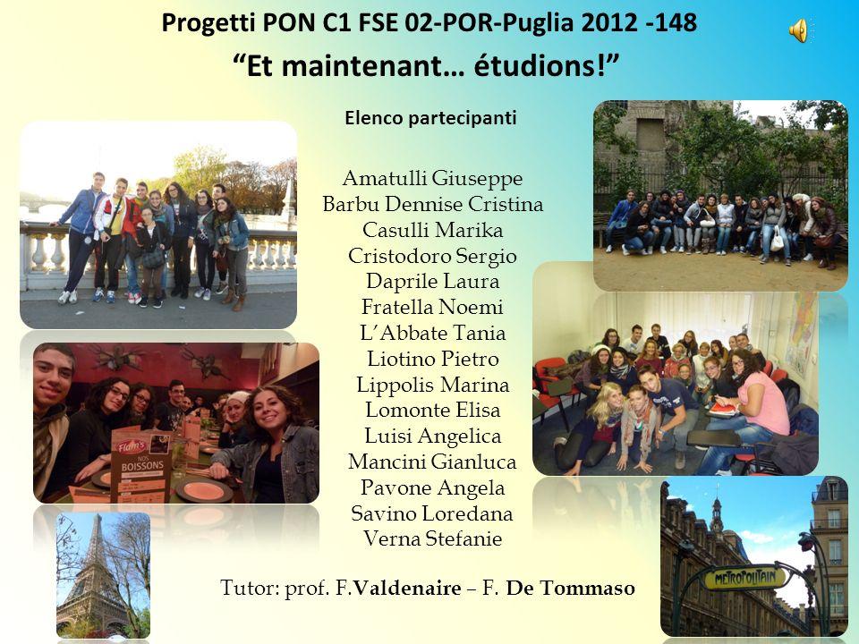 Progetti PON C1 FSE 02-POR-Puglia 2012 -148 Et maintenant… étudions! Amatulli Giuseppe Barbu Dennise Cristina Casulli Marika Cristodoro Sergio Daprile