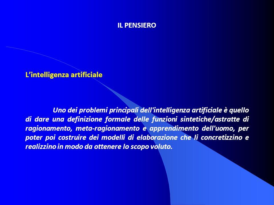 IL PENSIERO Lintelligenza artificiale Uno dei problemi principali dell'intelligenza artificiale è quello di dare una definizione formale delle funzion