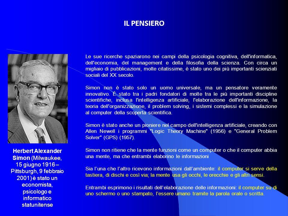 IL PENSIERO Le sue ricerche spaziarono nei campi della psicologia cognitiva, dell'informatica, dell'economia, del management e della filosofia della s