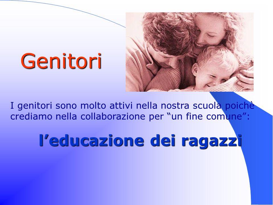 Genitori I genitori sono molto attivi nella nostra scuola poichè crediamo nella collaborazione per un fine comune: leducazione dei ragazzi