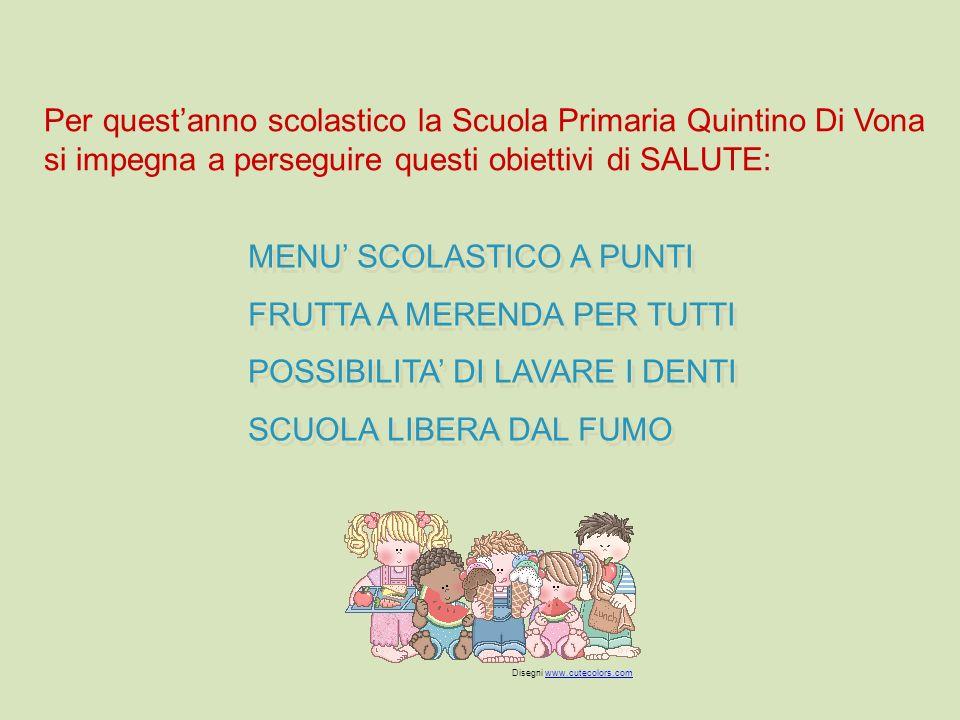 Per questanno scolastico la Scuola Primaria Quintino Di Vona si impegna a perseguire questi obiettivi di SALUTE: MENU SCOLASTICO A PUNTI FRUTTA A MERE