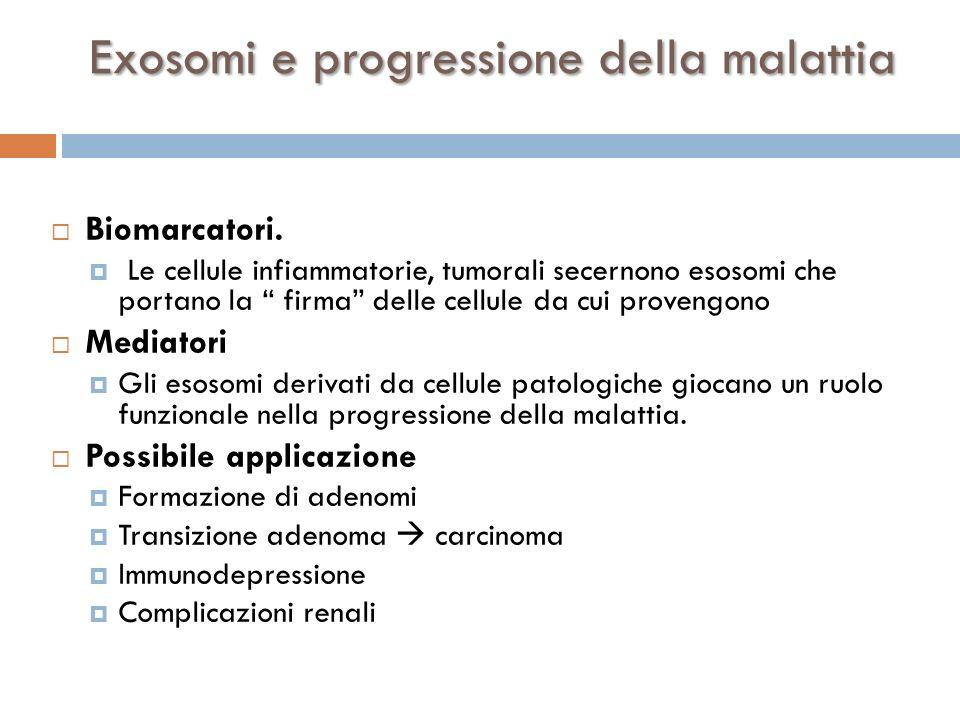 Biomarcatori. Le cellule infiammatorie, tumorali secernono esosomi che portano la firma delle cellule da cui provengono Mediatori Gli esosomi derivati