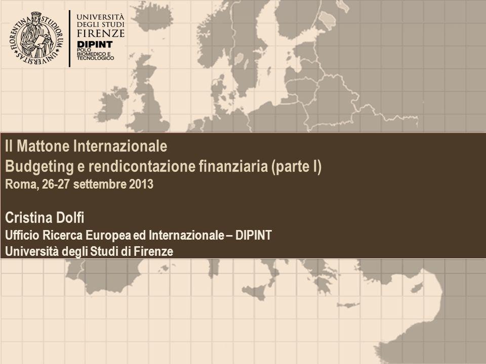 1 Il Mattone Internazionale Budgeting e rendicontazione finanziaria (parte I) Roma, 26-27 settembre 2013 Cristina Dolfi Ufficio Ricerca Europea ed Int