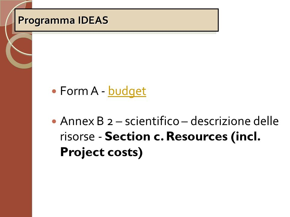 Form A - budgetbudget Annex B 2 – scientifico – descrizione delle risorse - Section c. Resources (incl. Project costs) Programma IDEAS
