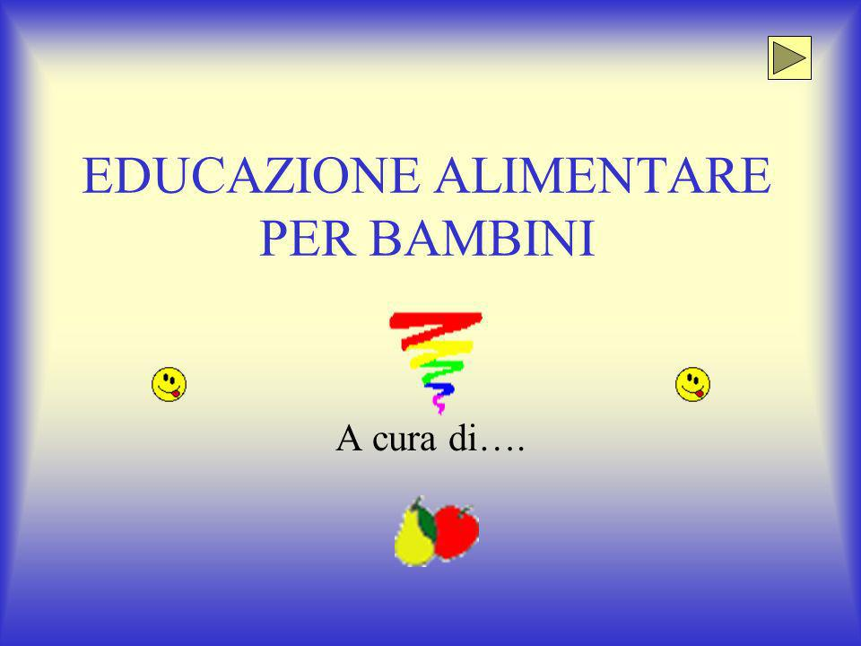 EDUCAZIONE ALIMENTARE PER BAMBINI A cura di….