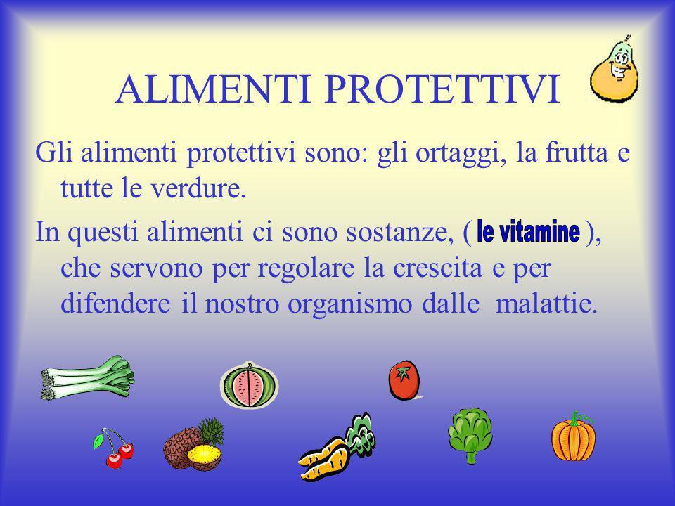 ALIMENTI PROTETTIVI Gli alimenti protettivi sono: gli ortaggi, la frutta e tutte le verdure.