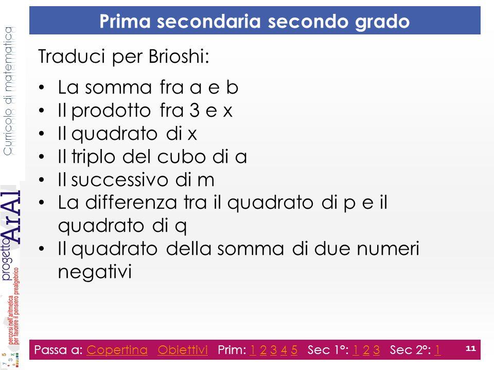 Prima secondaria secondo grado Passa a: Copertina Obiettivi Prim: 1 2 3 4 5 Sec 1°: 1 2 3 Sec 2°: 1CopertinaObiettivi123451231 11 Traduci per Brioshi: