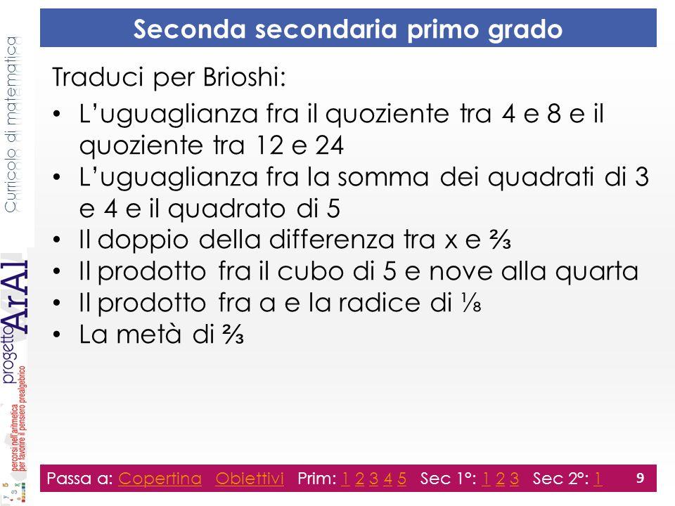 Seconda secondaria primo grado Passa a: Copertina Obiettivi Prim: 1 2 3 4 5 Sec 1°: 1 2 3 Sec 2°: 1CopertinaObiettivi123451231 9 Traduci per Brioshi: