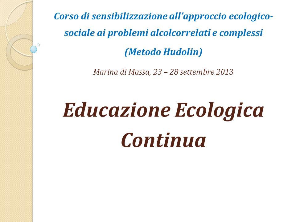 Corso di sensibilizzazione allapproccio ecologico- sociale ai problemi alcolcorrelati e complessi (Metodo Hudolin) Marina di Massa, 23 – 28 settembre