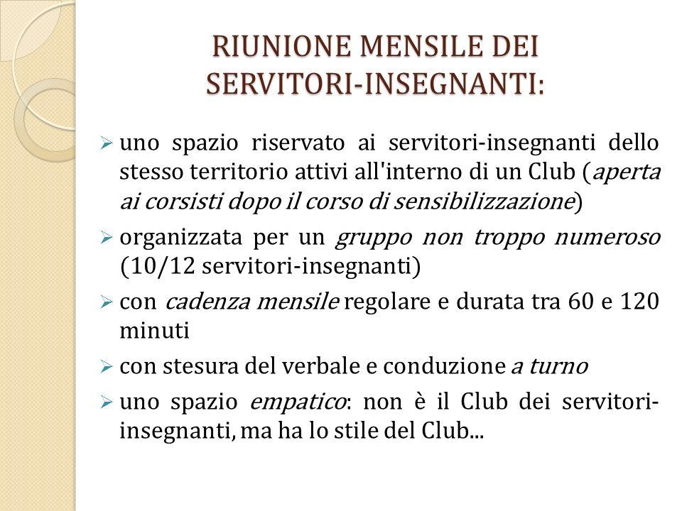 RIUNIONE MENSILE DEI SERVITORI-INSEGNANTI: uno spazio riservato ai servitori-insegnanti dello stesso territorio attivi all'interno di un Club (aperta