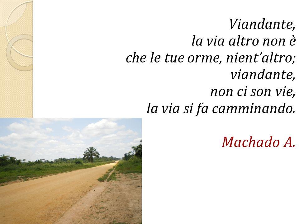 Viandante, la via altro non è che le tue orme, nientaltro; viandante, non ci son vie, la via si fa camminando. Machado A.